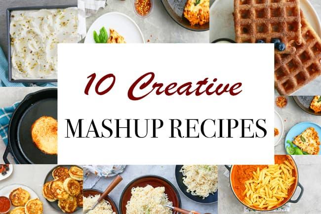 10 Creative Mashup Recipes